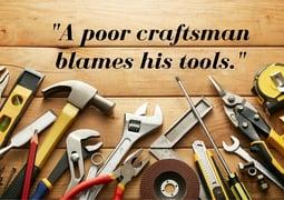 -A_poor_craftsman_blames_his_tools.-.jpg