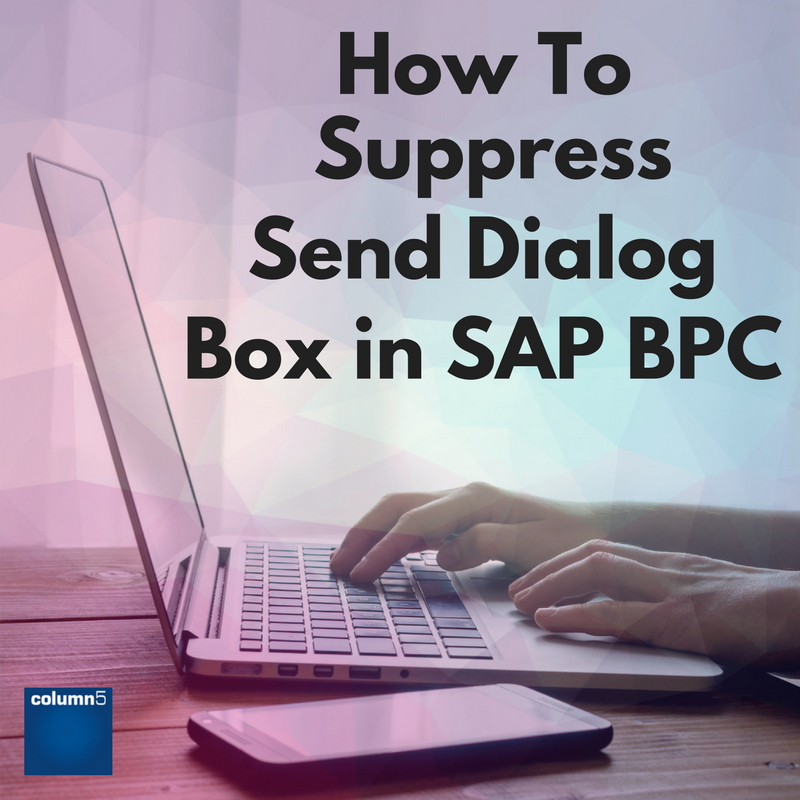 How_To_Suppress_Send_Dialog_Box_in_SAP_BPC.png