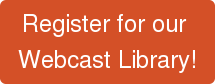 Register for our  Webcast Library!