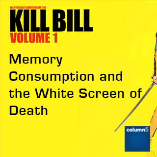 Kill Bill Volume 1: Memory Consumption and the White Screen of Death