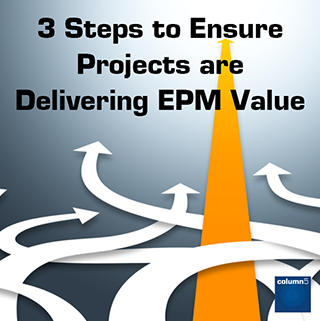 3 Steps to Ensure Projects are Delivering EPM Value