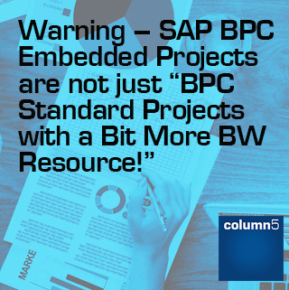 "Warning – SAP BPC Embedded Projects are not just ""BPC Standard Projects with a bit more BW Resource!"""